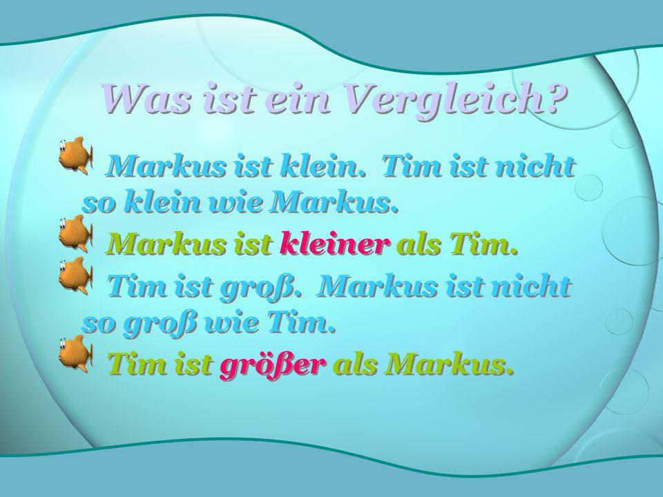 Was ist ein Vergleich? Markus ist klein. Tim ist nicht so klein wie Markus. Markus ist kleiner als Tim. Tim ist groß. Markus ist nicht so groß wie Tim