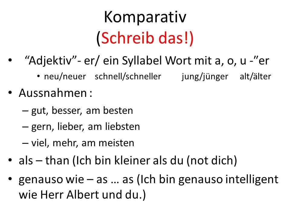 """Komparativ (Schreib das!) """"Adjektiv""""- er/ ein Syllabel Wort mit a, o, u -″er neu/neuer schnell/schneller jung/jüngeralt/älter Aussnahmen : – gut, bess"""