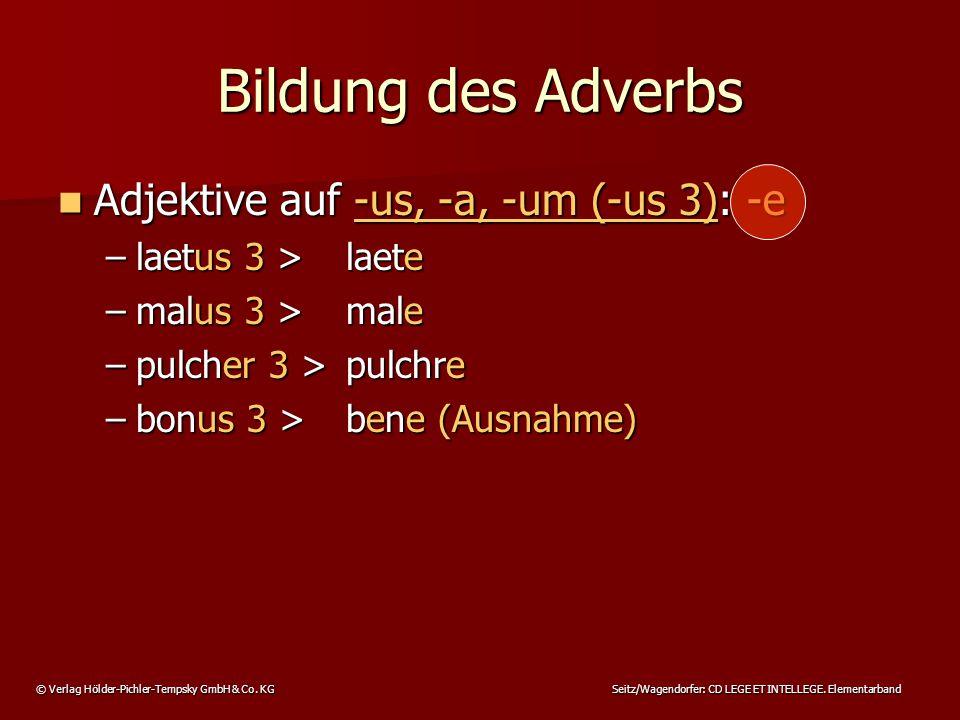 © Verlag Hölder-Pichler-Tempsky GmbH & Co. KG Seitz/Wagendorfer: CD LEGE ET INTELLEGE. Elementarband Adjektive auf -us, -a, -um (-us 3): -e Adjektive