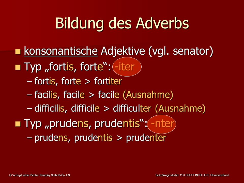 © Verlag Hölder-Pichler-Tempsky GmbH & Co. KG Seitz/Wagendorfer: CD LEGE ET INTELLEGE. Elementarband konsonantische Adjektive (vgl. senator) konsonant