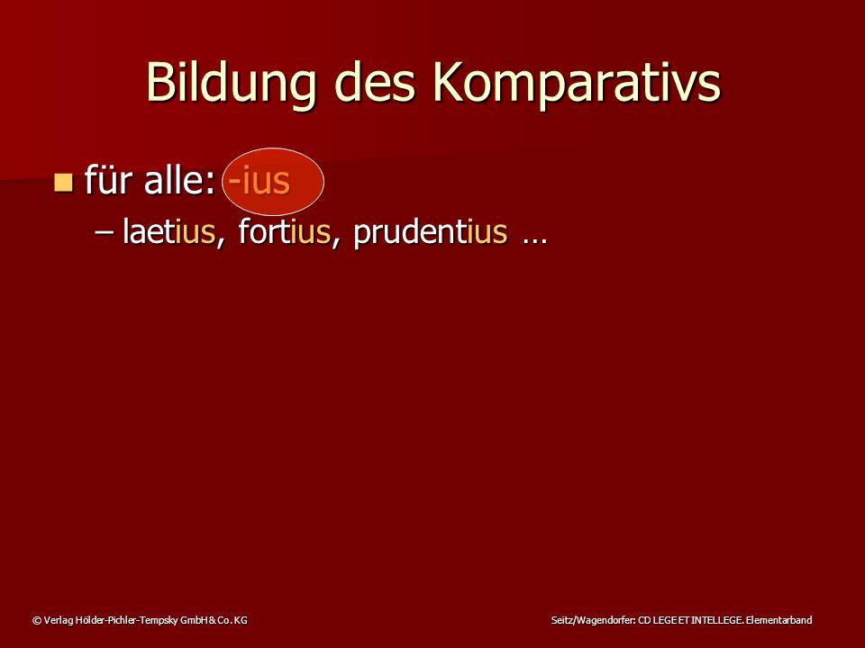 © Verlag Hölder-Pichler-Tempsky GmbH & Co. KG Seitz/Wagendorfer: CD LEGE ET INTELLEGE. Elementarband für alle: -ius für alle: -ius –laetius, fortius,