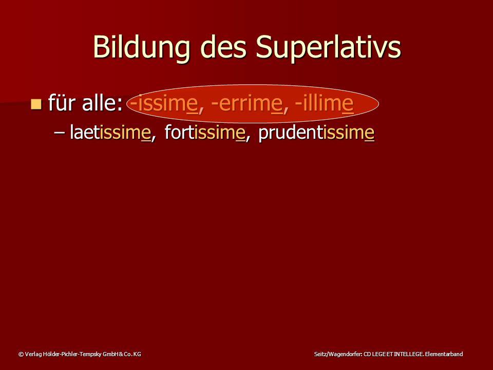 © Verlag Hölder-Pichler-Tempsky GmbH & Co. KG Seitz/Wagendorfer: CD LEGE ET INTELLEGE. Elementarband Bildung des Superlativs für alle: -issime, -errim