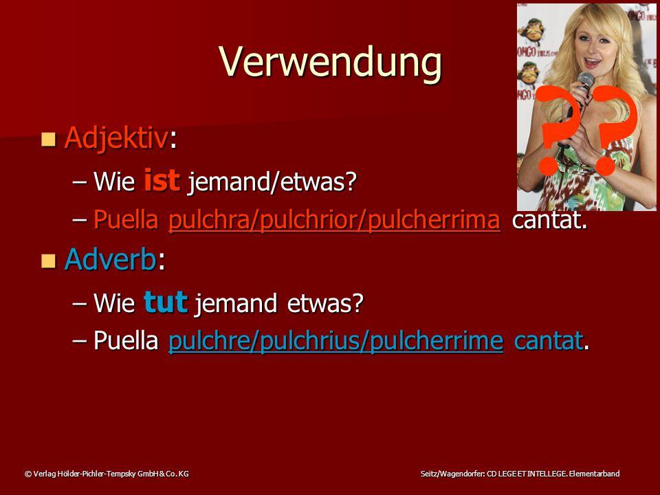 © Verlag Hölder-Pichler-Tempsky GmbH & Co. KG Seitz/Wagendorfer: CD LEGE ET INTELLEGE. Elementarband Adjektiv: Adjektiv: –Wie ist jemand/etwas? –Puell