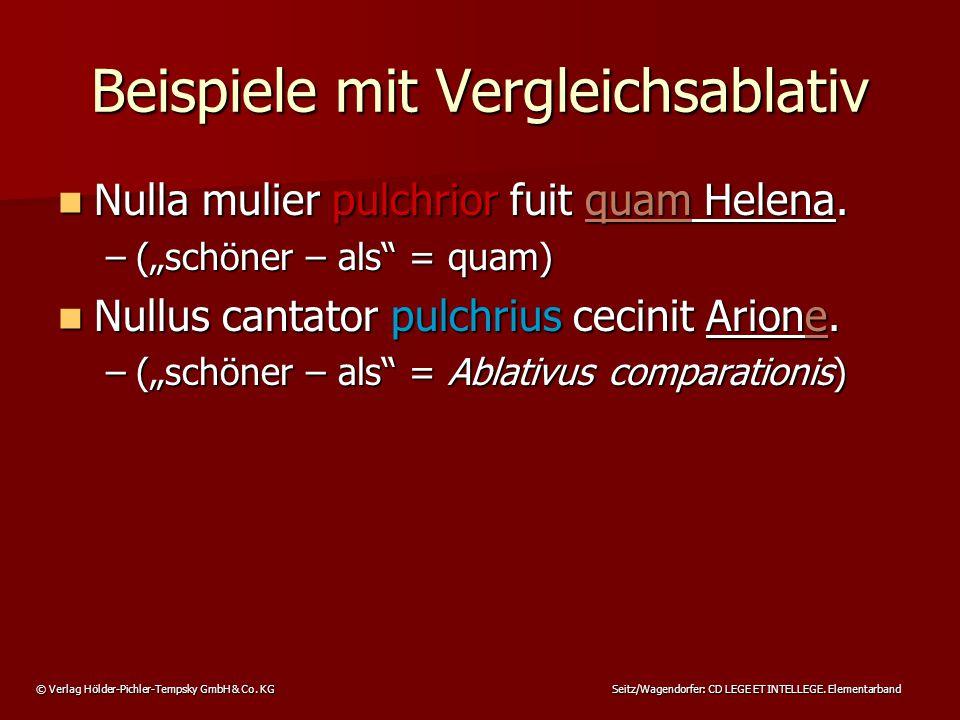 © Verlag Hölder-Pichler-Tempsky GmbH & Co. KG Seitz/Wagendorfer: CD LEGE ET INTELLEGE. Elementarband Beispiele mit Vergleichsablativ Nulla mulier pulc