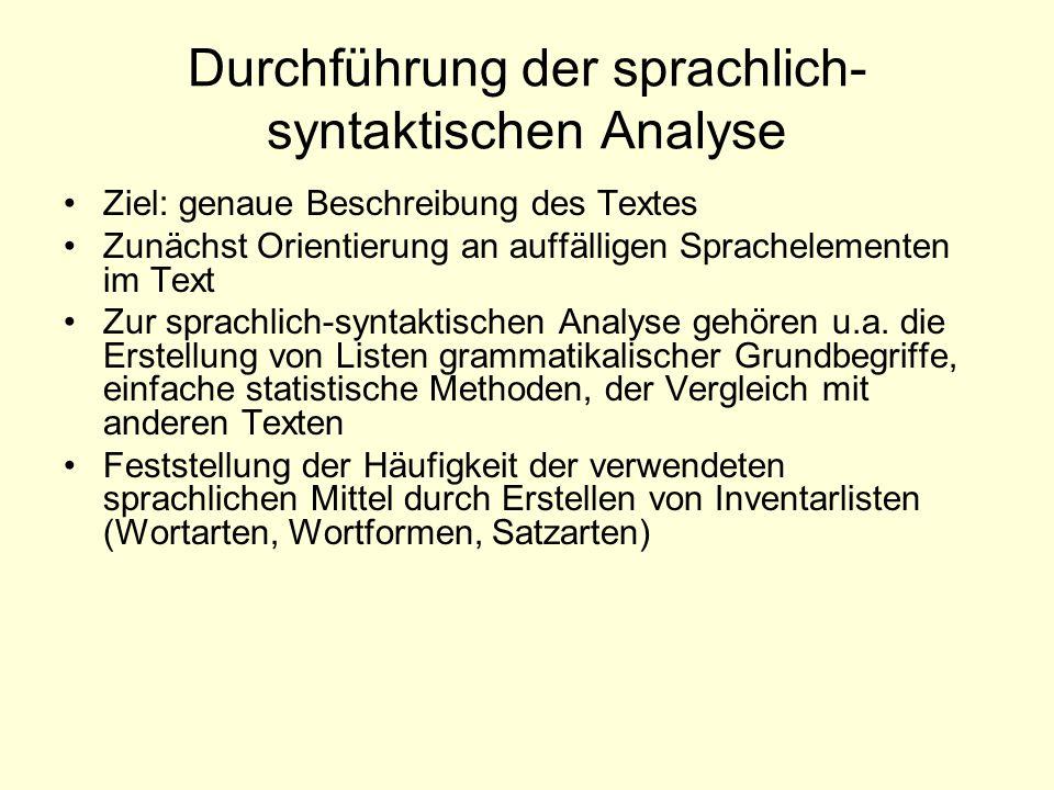 Durchführung der sprachlich- syntaktischen Analyse Ziel: genaue Beschreibung des Textes Zunächst Orientierung an auffälligen Sprachelementen im Text Z