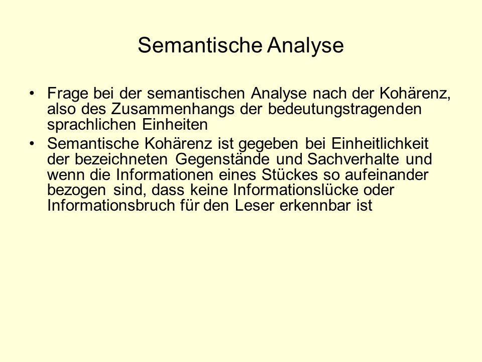 Semantische Analyse Frage bei der semantischen Analyse nach der Kohärenz, also des Zusammenhangs der bedeutungstragenden sprachlichen Einheiten Semant