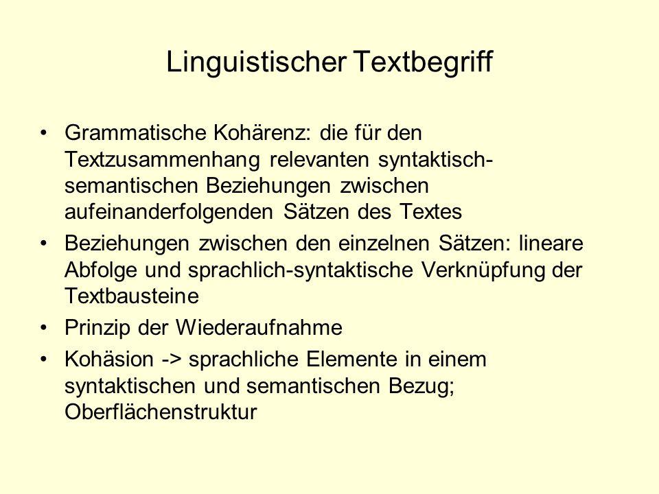 Linguistischer Textbegriff Grammatische Kohärenz: die für den Textzusammenhang relevanten syntaktisch- semantischen Beziehungen zwischen aufeinanderfo