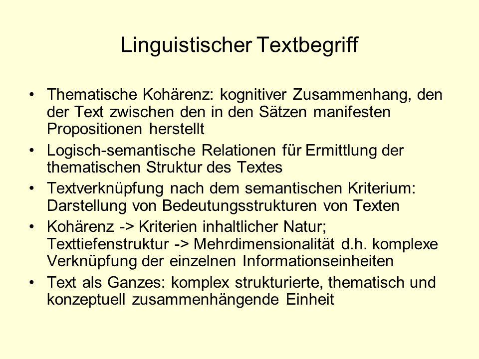 Linguistischer Textbegriff Thematische Kohärenz: kognitiver Zusammenhang, den der Text zwischen den in den Sätzen manifesten Propositionen herstellt L