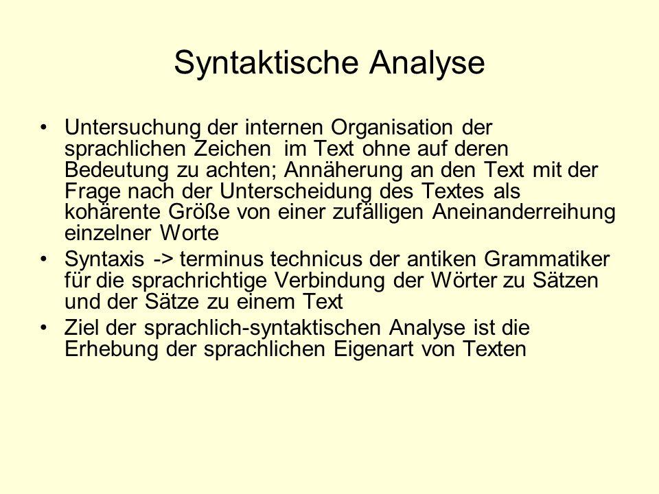 Syntaktische Analyse Untersuchung der internen Organisation der sprachlichen Zeichen im Text ohne auf deren Bedeutung zu achten; Annäherung an den Tex