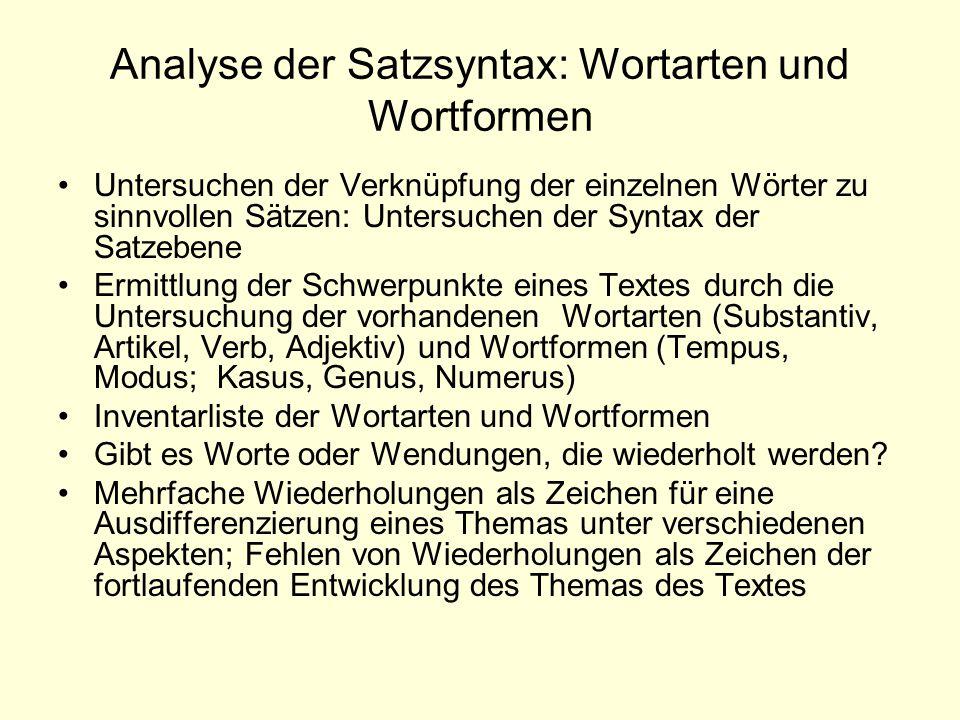 Analyse der Satzsyntax: Wortarten und Wortformen Untersuchen der Verknüpfung der einzelnen Wörter zu sinnvollen Sätzen: Untersuchen der Syntax der Sat