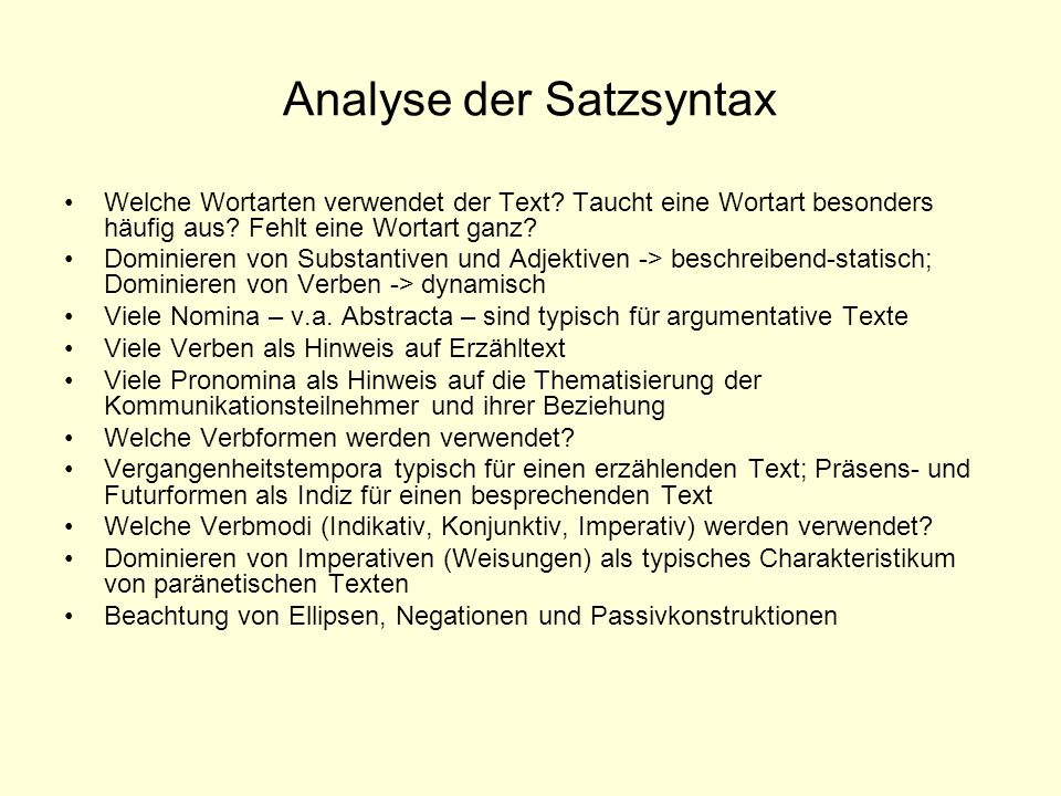 Analyse der Satzsyntax Welche Wortarten verwendet der Text? Taucht eine Wortart besonders häufig aus? Fehlt eine Wortart ganz? Dominieren von Substant