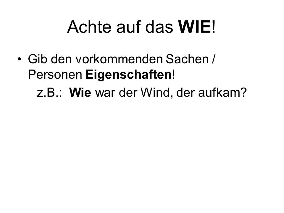 Gib den vorkommenden Sachen / Personen Eigenschaften! z.B.: Wie war der Wind, der aufkam?