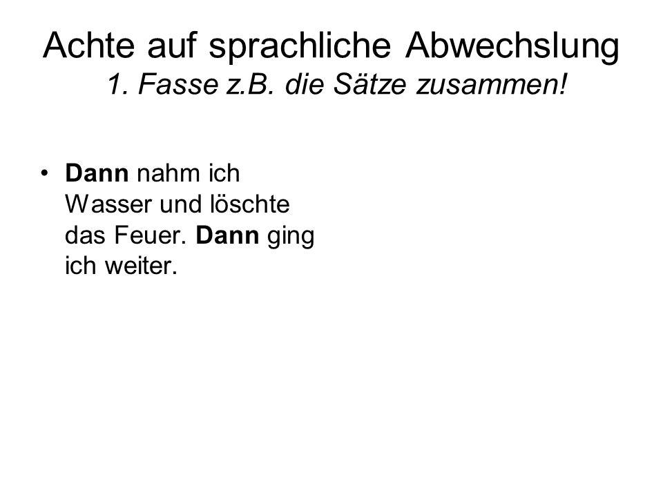 Achte auf sprachliche Abwechslung 1.Fasse z.B. die Sätze zusammen.