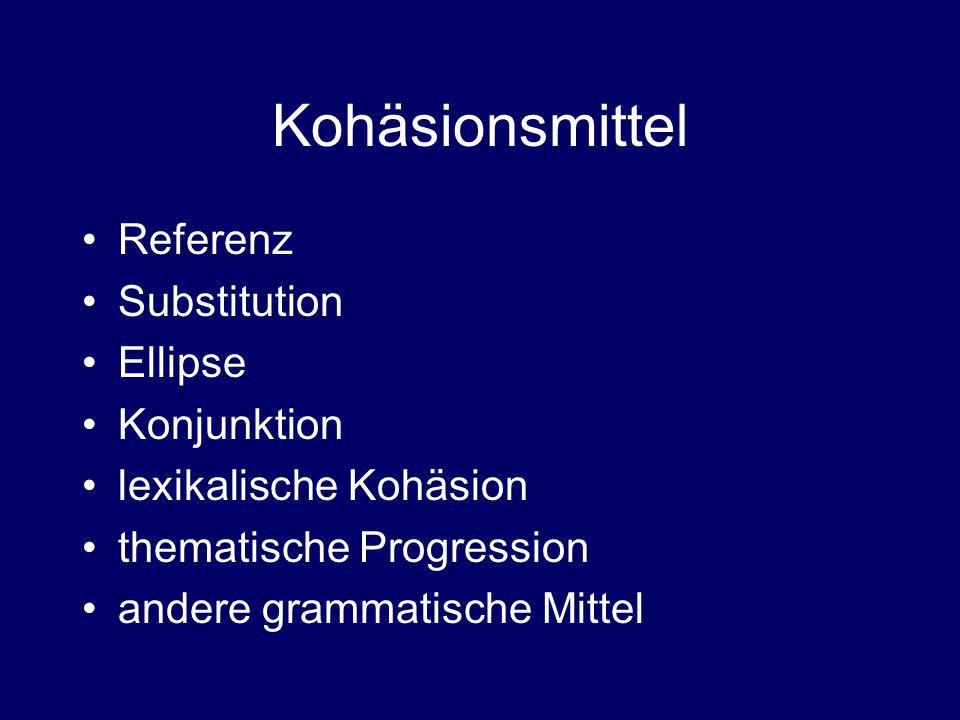 Kohäsionsmittel Referenz Substitution Ellipse Konjunktion lexikalische Kohäsion thematische Progression andere grammatische Mittel