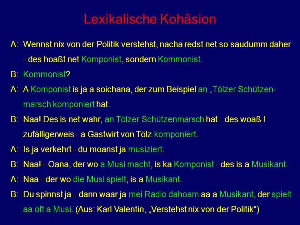 Lexikalische Kohäsion A: Wennst nix von der Politik verstehst, nacha redst net so saudumm daher - des hoaßt net Komponist, sondern Kommonist.
