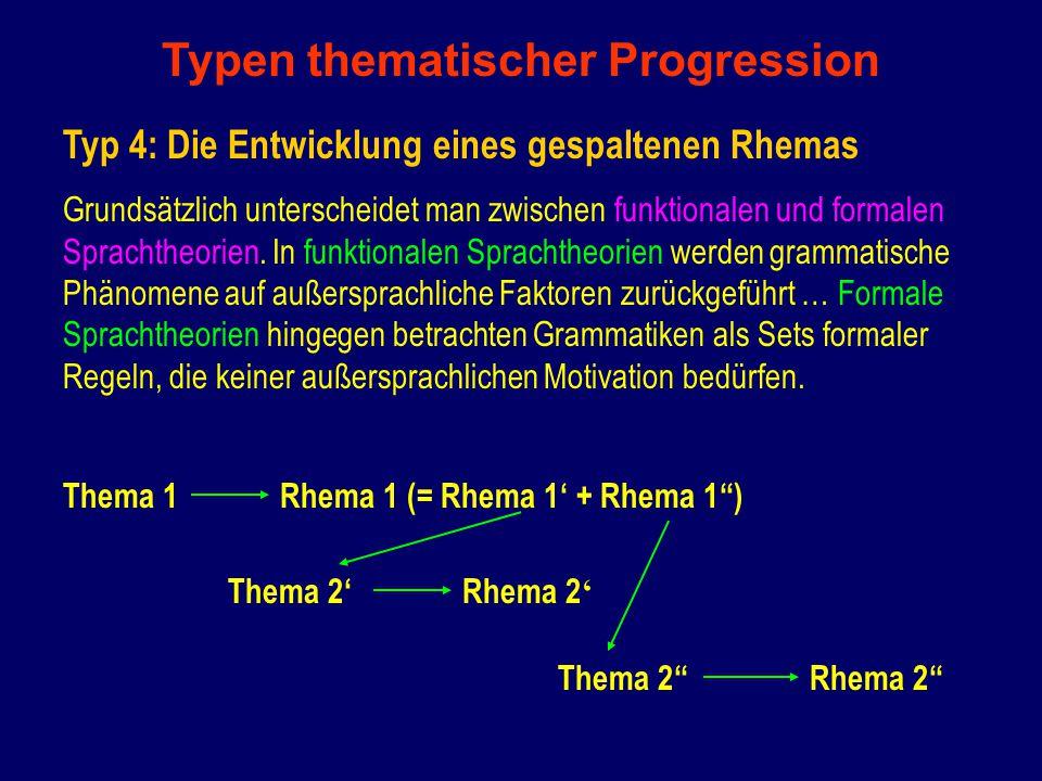 Typen thematischer Progression Typ 4: Die Entwicklung eines gespaltenen Rhemas Grundsätzlich unterscheidet man zwischen funktionalen und formalen Sprachtheorien.