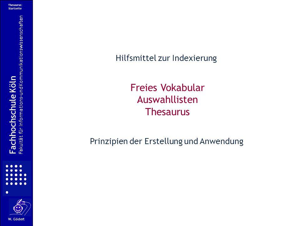Thesaurus: Startseite Freies Vokabular Auswahllisten Thesaurus Prinzipien der Erstellung und Anwendung Fachhochschule Köln Fakultät für Informations-und Kommunikationswissenschaften W.