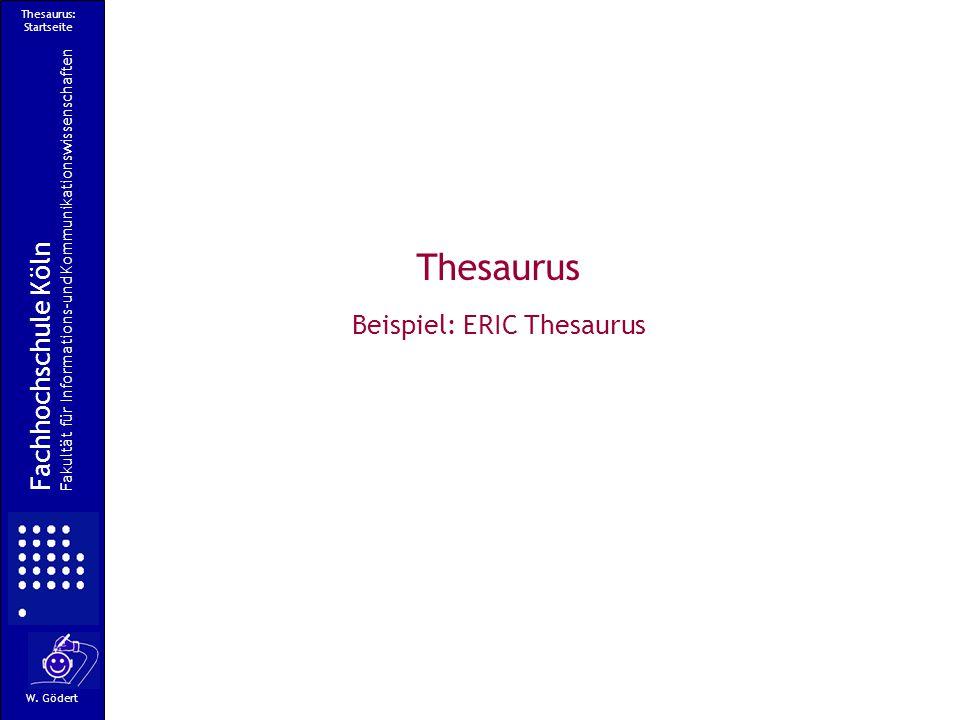 Thesaurus: Startseite Thesaurus Beispiel: ERIC Thesaurus Fachhochschule Köln Fakultät für Informations-und Kommunikationswissenschaften W.