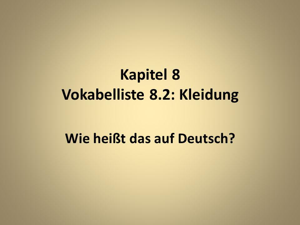 Kapitel 8 Vokabelliste 8.2: Kleidung Wie heißt das auf Deutsch?