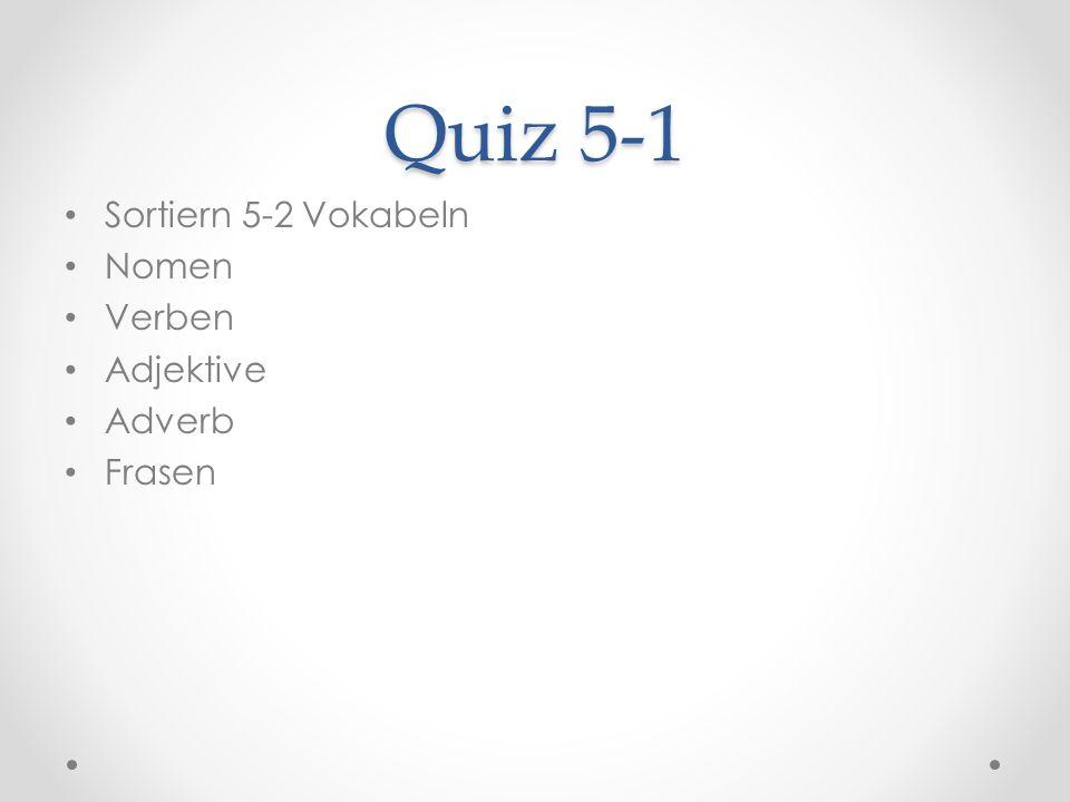 Quiz 5-1 Sortiern 5-2 Vokabeln Nomen Verben Adjektive Adverb Frasen