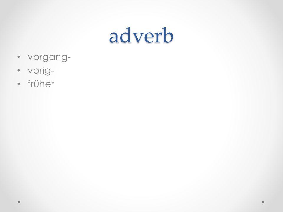 adverb vorgang- vorig- früher