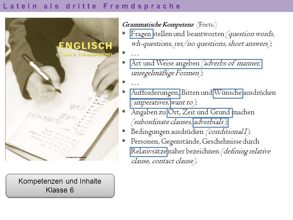 Kompetenzen und Inhalte Klasse 6 Kompetenzen und Inhalte Klasse 6 Grammatische Kompetenz (Forts.)  Fragen stellen und beantworten (question words, wh