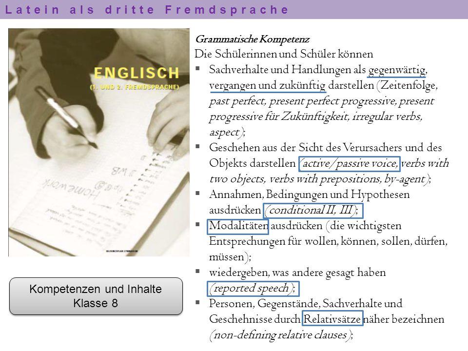 Kompetenzen und Inhalte Klasse 8 Kompetenzen und Inhalte Klasse 8 Grammatische Kompetenz Die Schülerinnen und Schüler können  Sachverhalte und Handlu