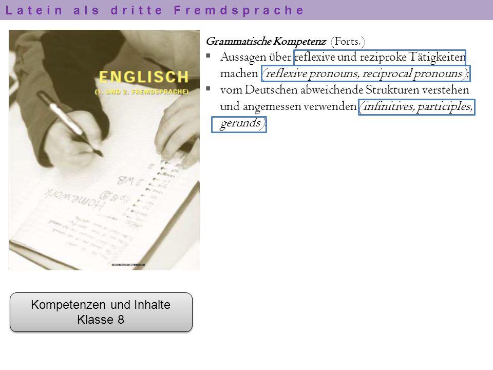 Kompetenzen und Inhalte Klasse 8 Kompetenzen und Inhalte Klasse 8 Grammatische Kompetenz (Forts.)  Aussagen über reflexive und reziproke Tätigkeiten