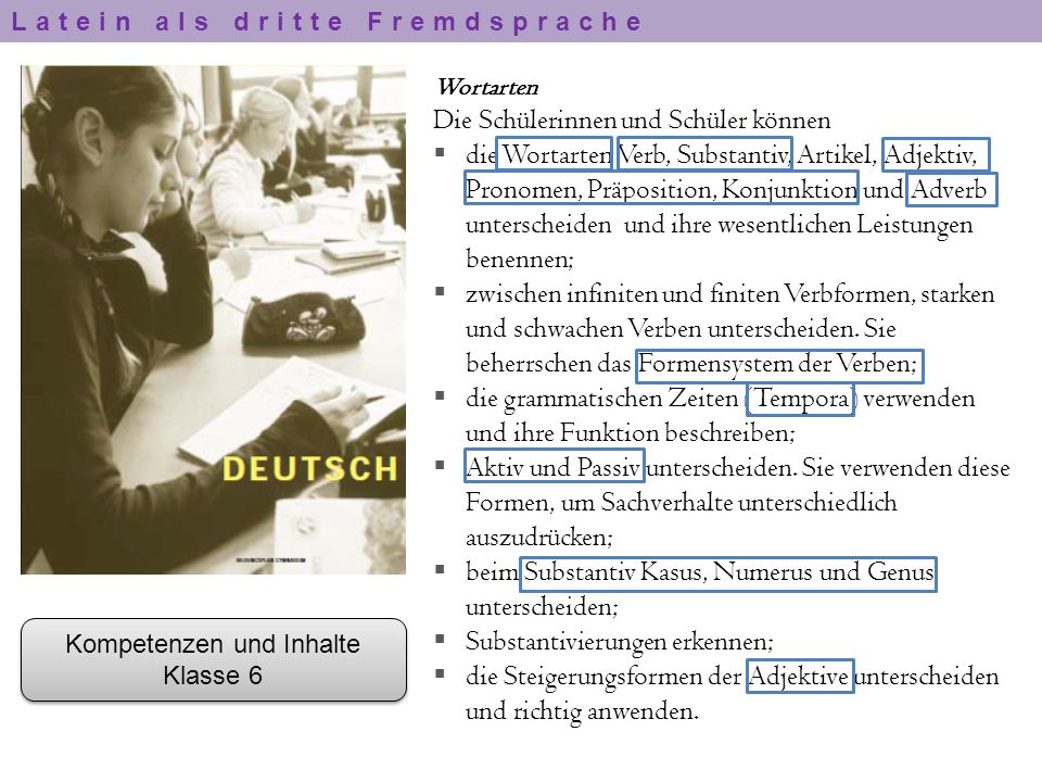 Wortarten Die Schülerinnen und Schüler können  die Wortarten Verb, Substantiv, Artikel, Adjektiv, Pronomen, Präposition, Konjunktion und Adverb unter
