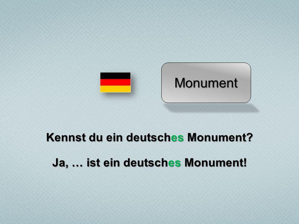 Monument Kennst du ein deutsches Monument? Ja, … ist ein deutsches Monument!