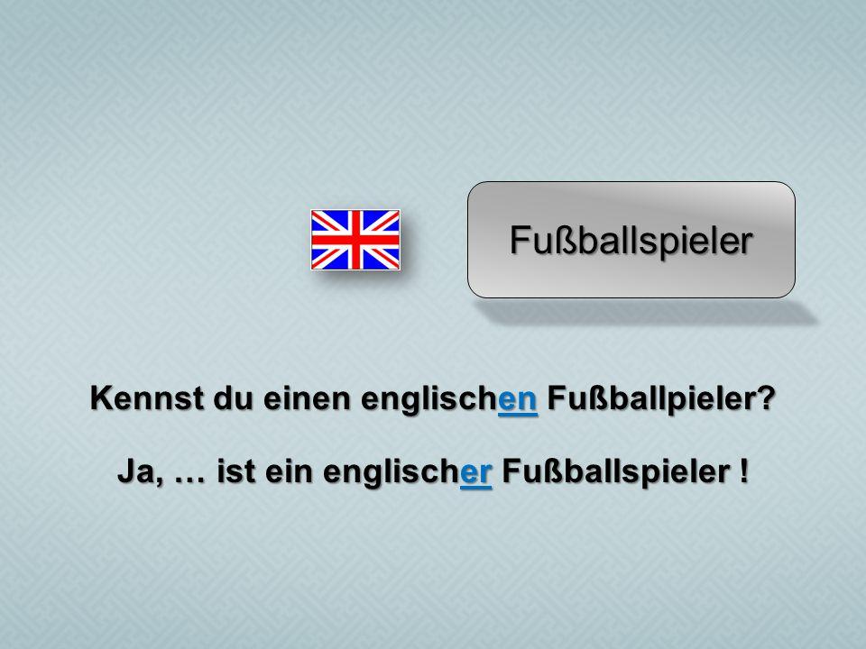 Fußballspieler Kennst du einen englischen Fußballpieler? Ja, … ist ein englischer Fußballspieler !