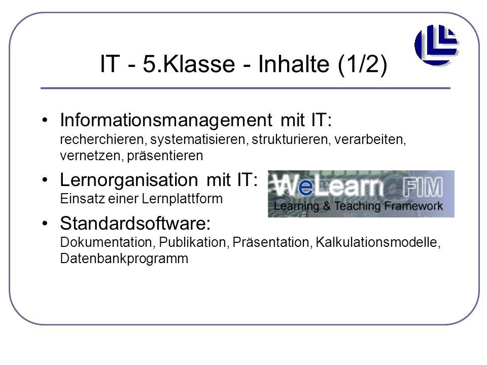IT - 5.Klasse - Inhalte (1/2) Informationsmanagement mit IT: recherchieren, systematisieren, strukturieren, verarbeiten, vernetzen, präsentieren Lerno