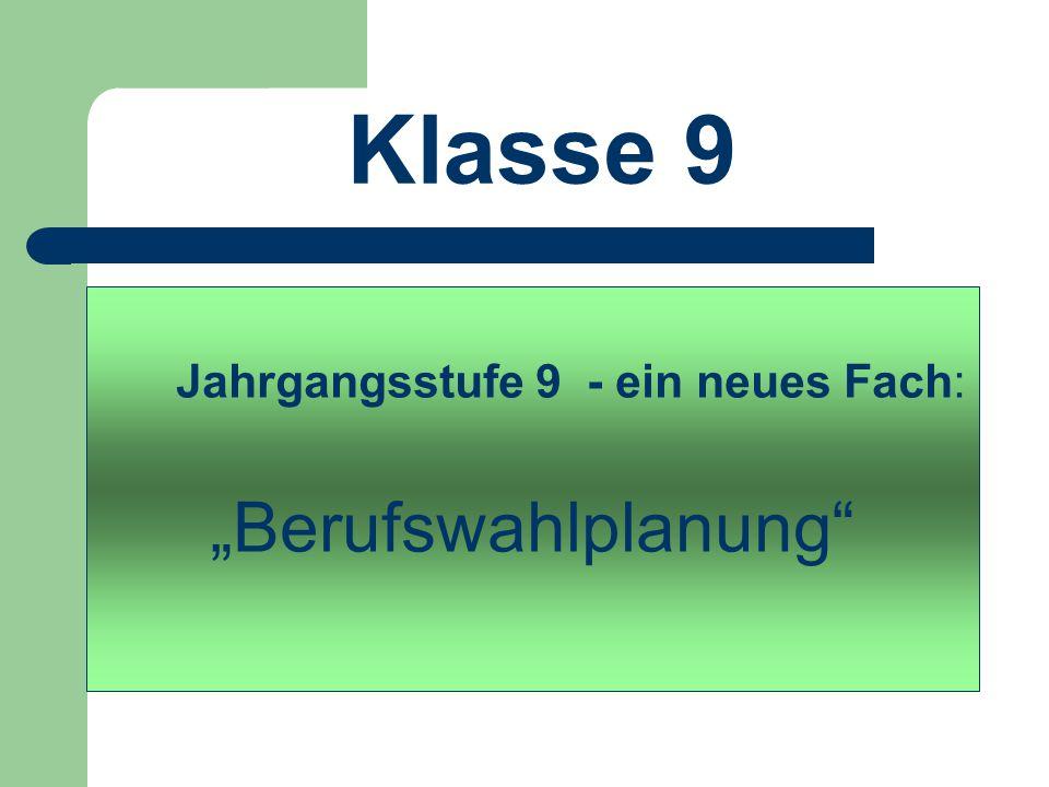 """Klasse 9 Jahrgangsstufe 9 - ein neues Fach: """"Berufswahlplanung"""""""
