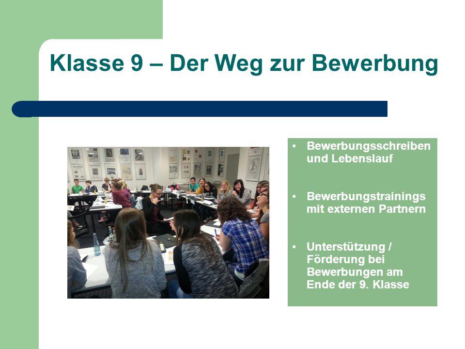 Klasse 9 – Der Weg zur Bewerbung Bewerbungsschreiben und Lebenslauf Bewerbungstrainings mit externen Partnern Unterstützung / Förderung bei Bewerbunge