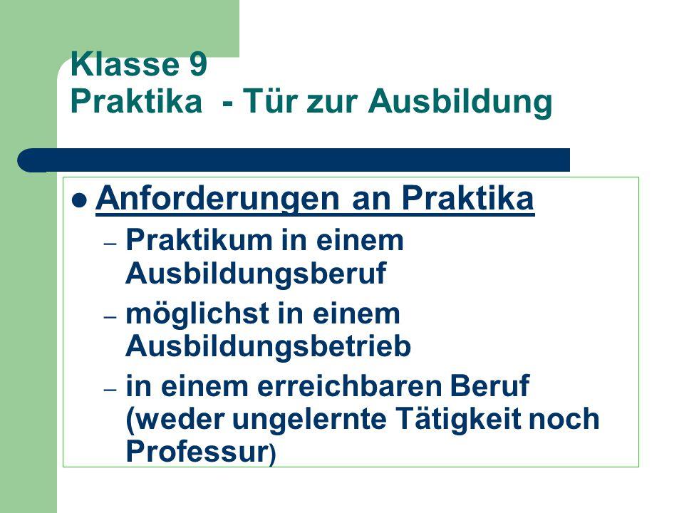 Klasse 9 Praktika - Tür zur Ausbildung Anforderungen an Praktika – Praktikum in einem Ausbildungsberuf – möglichst in einem Ausbildungsbetrieb – in ei