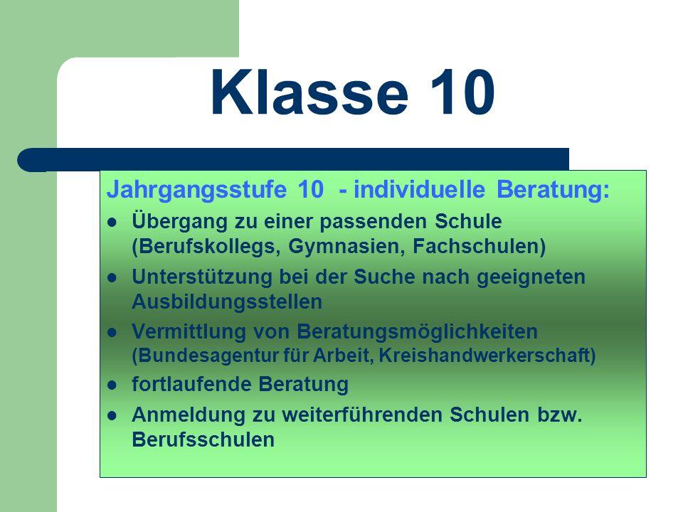 Klasse 10 Jahrgangsstufe 10 - individuelle Beratung: Übergang zu einer passenden Schule (Berufskollegs, Gymnasien, Fachschulen) Unterstützung bei der