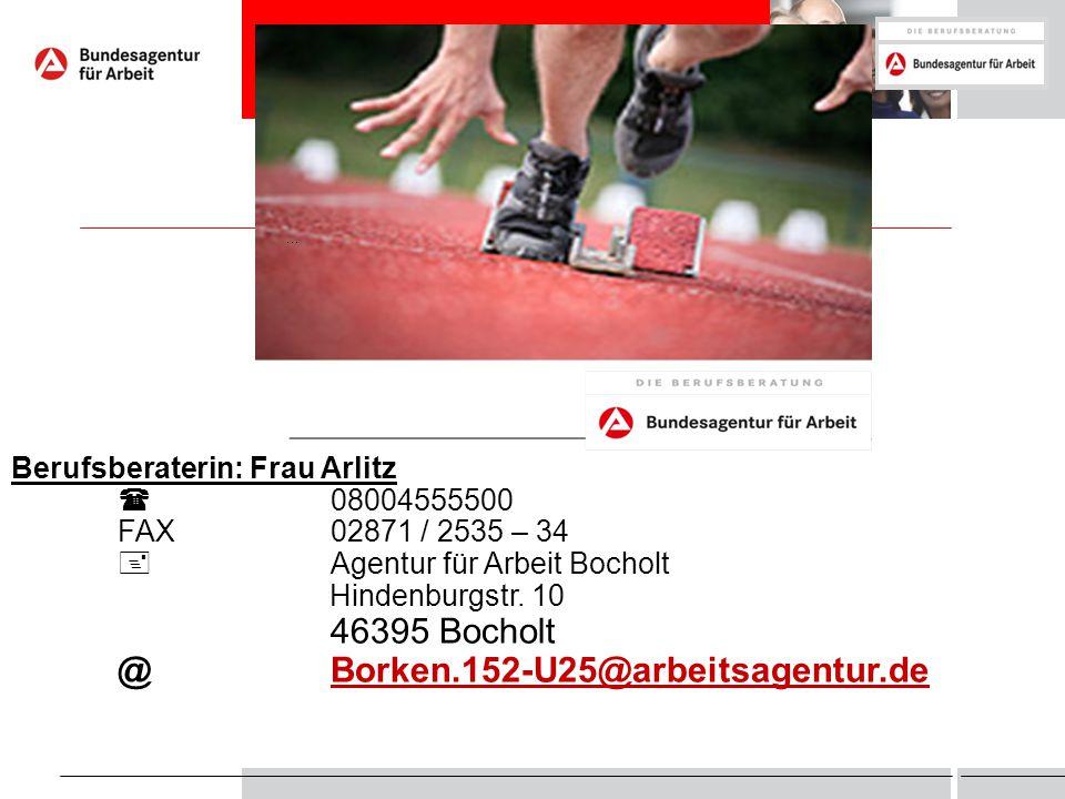 Berufsberatung ©Michaele Arlitz-Tück Berufsberaterin: Frau Arlitz  08004555500 FAX02871 / 2535 – 34  Agentur für Arbeit Bocholt Hindenburgstr. 10 46
