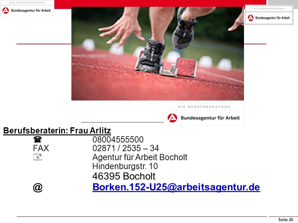 Seite 26 Berufsberaterin: Frau Arlitz  08004555500 FAX02871 / 2535 – 34  Agentur für Arbeit Bocholt Hindenburgstr. 10 46395 Bocholt @Borken.152-U25@