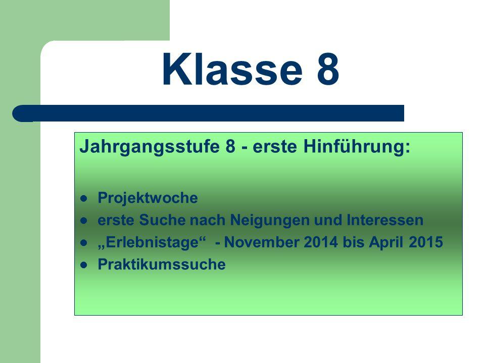 """Klasse 8 Jahrgangsstufe 8 - erste Hinführung: Projektwoche erste Suche nach Neigungen und Interessen """"Erlebnistage"""" - November 2014 bis April 2015 Pra"""