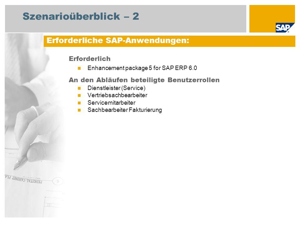 Szenarioüberblick – 2 Erforderlich Enhancement package 5 for SAP ERP 6.0 An den Abläufen beteiligte Benutzerrollen Dienstleister (Service) Vertriebsachbearbeiter Servicemitarbeiter Sachbearbeiter Fakturierung Erforderliche SAP-Anwendungen:
