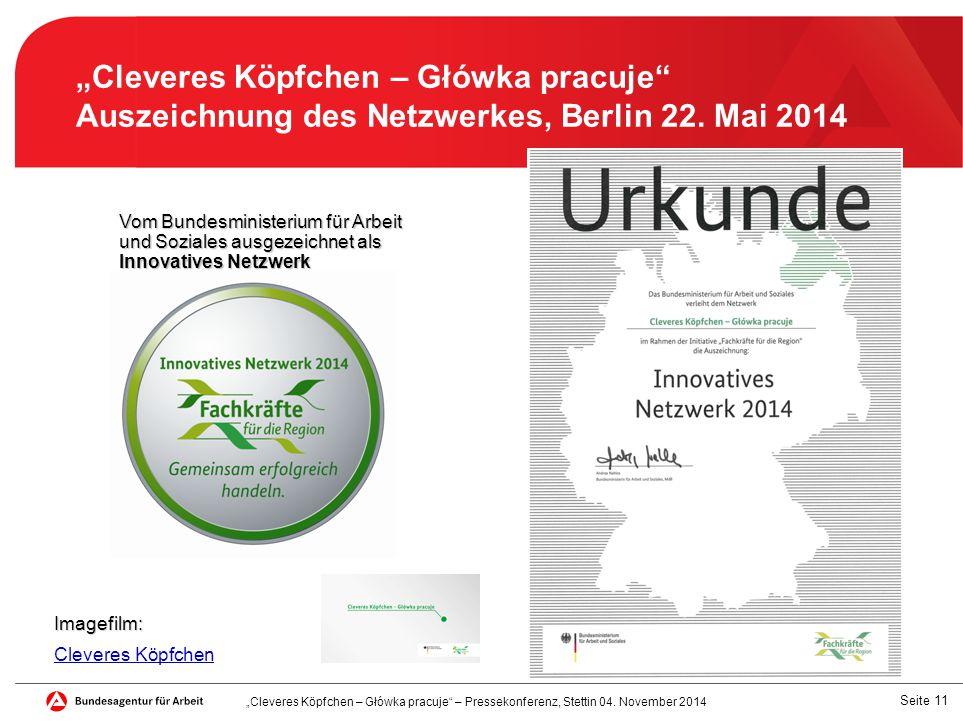 """Seite 11 Vom Bundesministerium für Arbeit und Soziales ausgezeichnet als Innovatives Netzwerk """"Cleveres Köpfchen – Główka pracuje Auszeichnung des Netzwerkes, Berlin 22."""