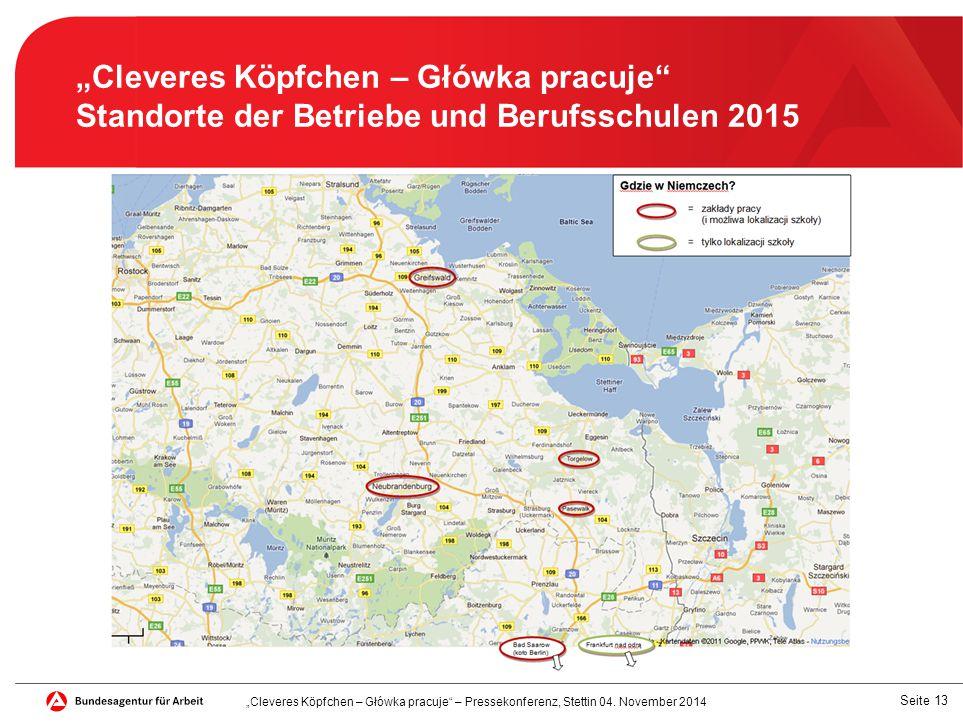 """Seite 13 """"Cleveres Köpfchen – Główka pracuje Standorte der Betriebe und Berufsschulen 2015 """"Cleveres Köpfchen – Główka pracuje – Pressekonferenz, Stettin 04."""