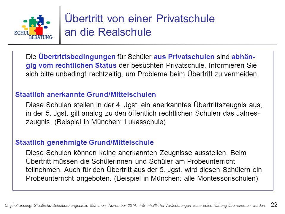 Übertritt von einer Privatschule an die Realschule 22 Originalfassung: Staatliche Schulberatungsstelle München; November 2014.