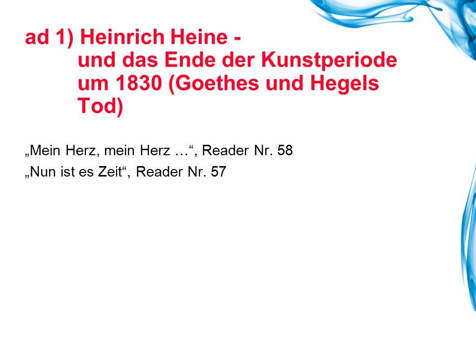 """ad 1) Heinrich Heine - und das Ende der Kunstperiode um 1830 (Goethes und Hegels Tod) """"Mein Herz, mein Herz …"""", Reader Nr. 58 """"Nun ist es Zeit"""", Reade"""