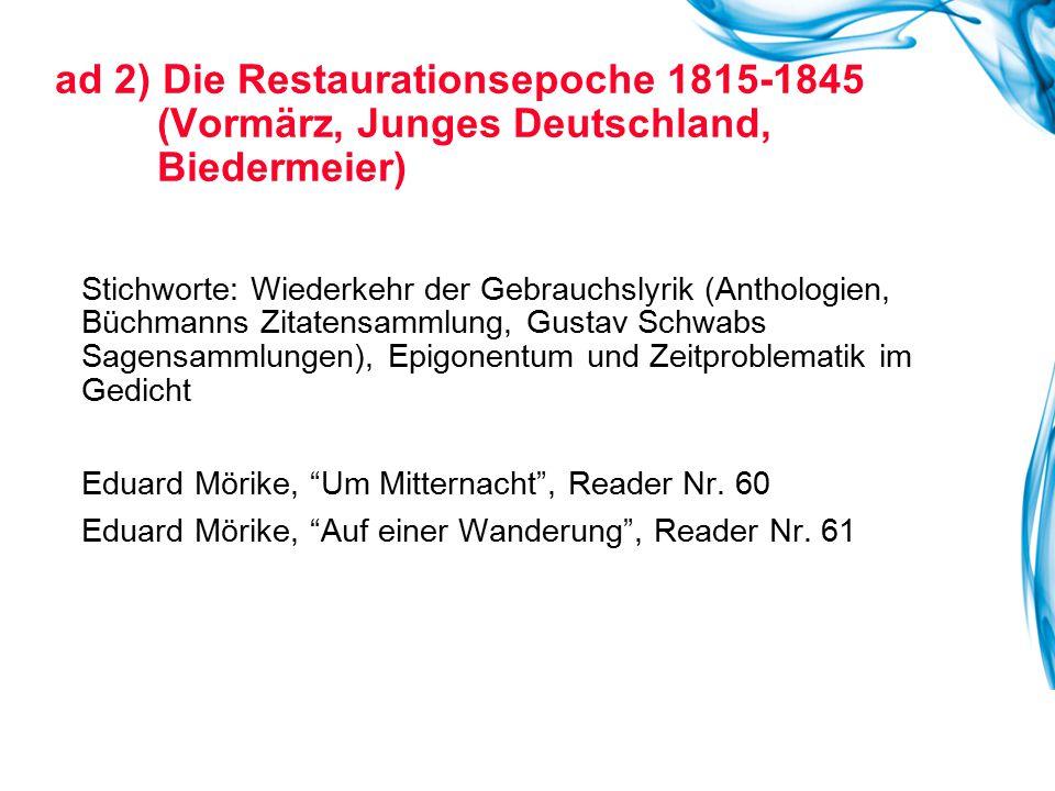 ad 2) Die Restaurationsepoche 1815-1845 (Vormärz, Junges Deutschland, Biedermeier) Stichworte: Wiederkehr der Gebrauchslyrik (Anthologien, Büchmanns Z