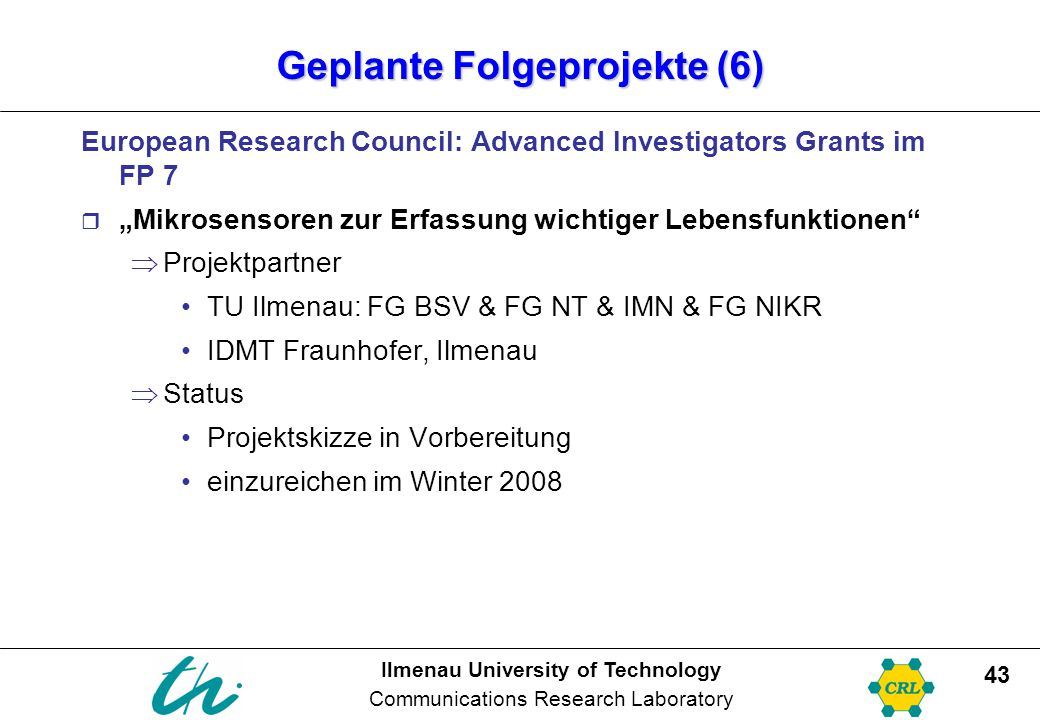 Ilmenau University of Technology Communications Research Laboratory 43 Geplante Folgeprojekte (6) European Research Council: Advanced Investigators Gr