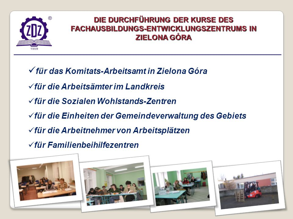 DIE DURCHFÜHRUNG DER KURSE DES FACHAUSBILDUNGS-ENTWICKLUNGSZENTRUMS IN ZIELONA GÓRA für das Komitats-Arbeitsamt in Zielona Góra für die Arbeitsämter i