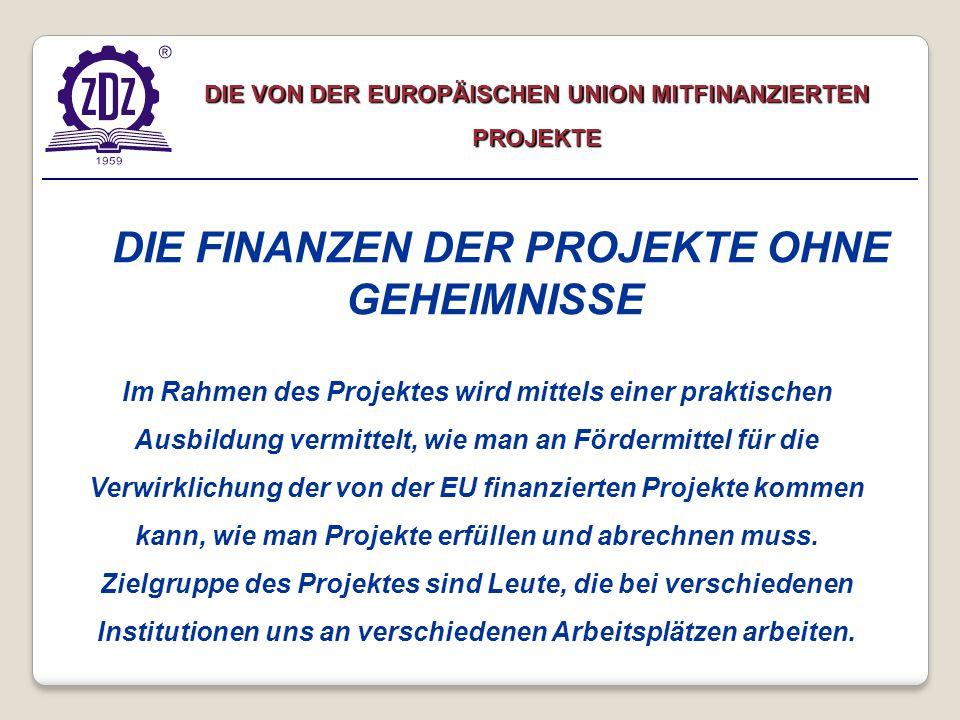 DIE VON DER EUROPÄISCHEN UNION MITFINANZIERTEN PROJEKTE Im Rahmen des Projektes wird mittels einer praktischen Ausbildung vermittelt, wie man an Fördermittel für die Verwirklichung der von der EU finanzierten Projekte kommen kann, wie man Projekte erfüllen und abrechnen muss.