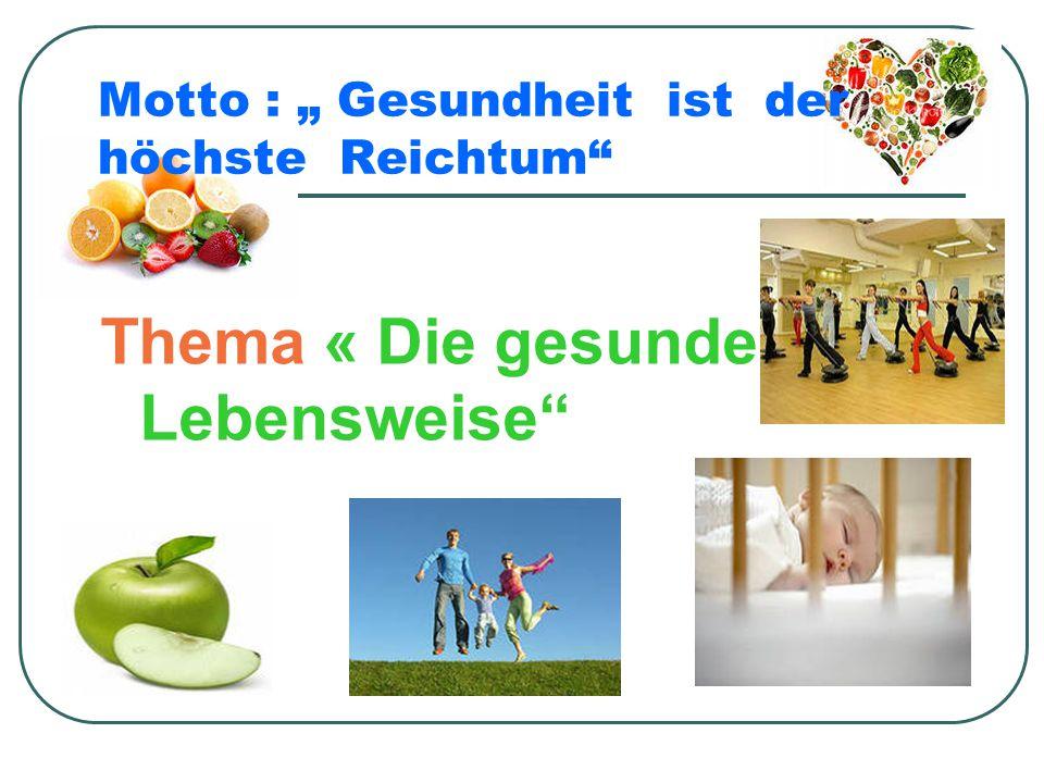 """Motto : """" Gesundheit ist der höchste Reichtum"""" Thema « Die gesunde Lebensweise"""""""