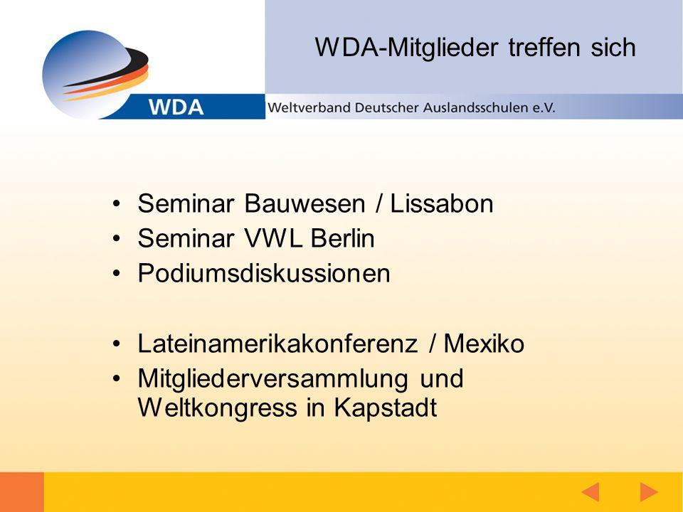 WDA-Mitglieder treffen sich Seminar Bauwesen / Lissabon Seminar VWL Berlin Podiumsdiskussionen Lateinamerikakonferenz / Mexiko Mitgliederversammlung und Weltkongress in Kapstadt